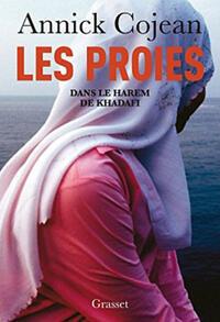 """""""Les Proies. Dans le harem de Khadafi"""" d'Annick Cojean, Grasset, 2012."""