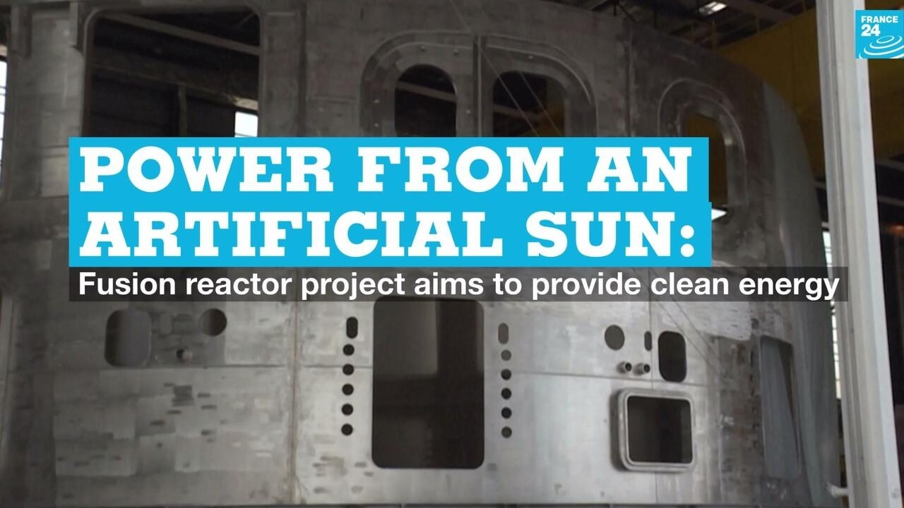 Power from an artificial sun: Fusion reactor project aims to provide clean energy