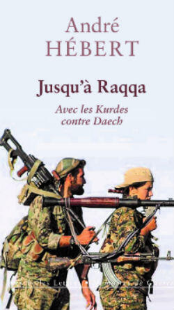 """Couverture du livre """"Jusqu'à Raqqa"""", d'André Hébert""""."""