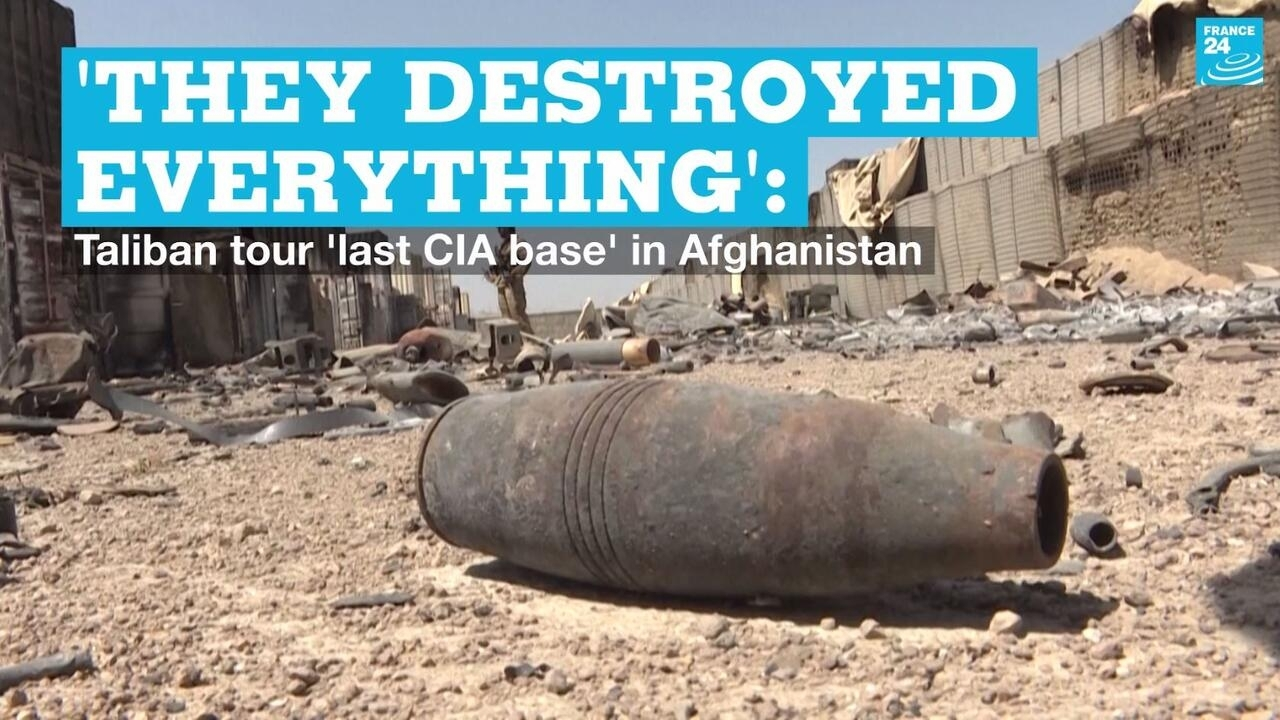 'They destroyed everything': Taliban tour 'last CIA base' in Afghanistan – France 24
