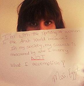 """""""Je soutiens le soulèvement des femmes dans le monde arabe parce que dans mon pays, la réussite d'une femme ne se mesure pas à ses compétences mais au choix de son mari"""" (Mai, Égypte)"""