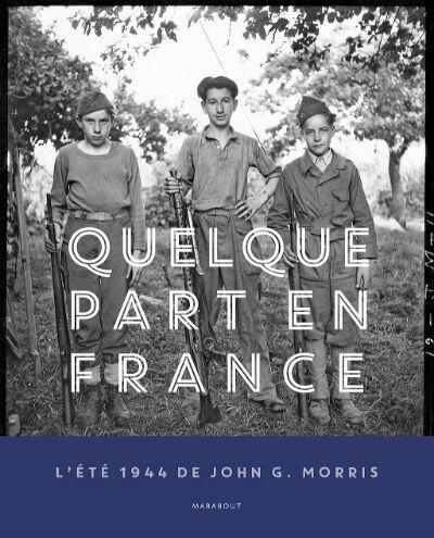 Quelque part en France (Somewhere in France), Photographs by John G. Morris