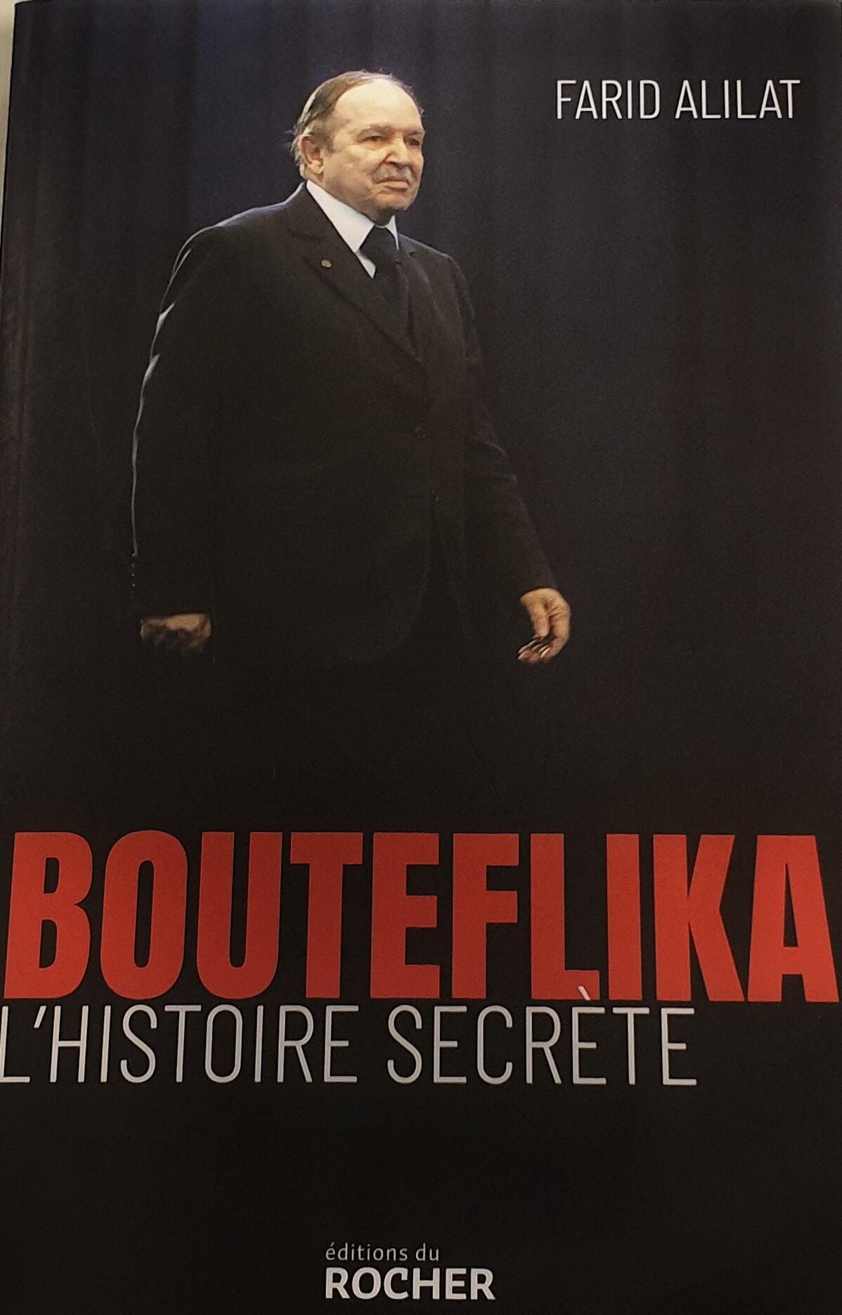 """كتاب """"بوتفليقة، الحكاية السرية"""" للصحافي الجزائري فريد عليلات."""