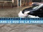 Inondations meurtrières dans le sud de la France