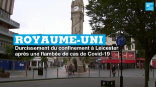 Royaume-Uni : durcissement du confinement à Leicester après une flambée de cas de Covid-19