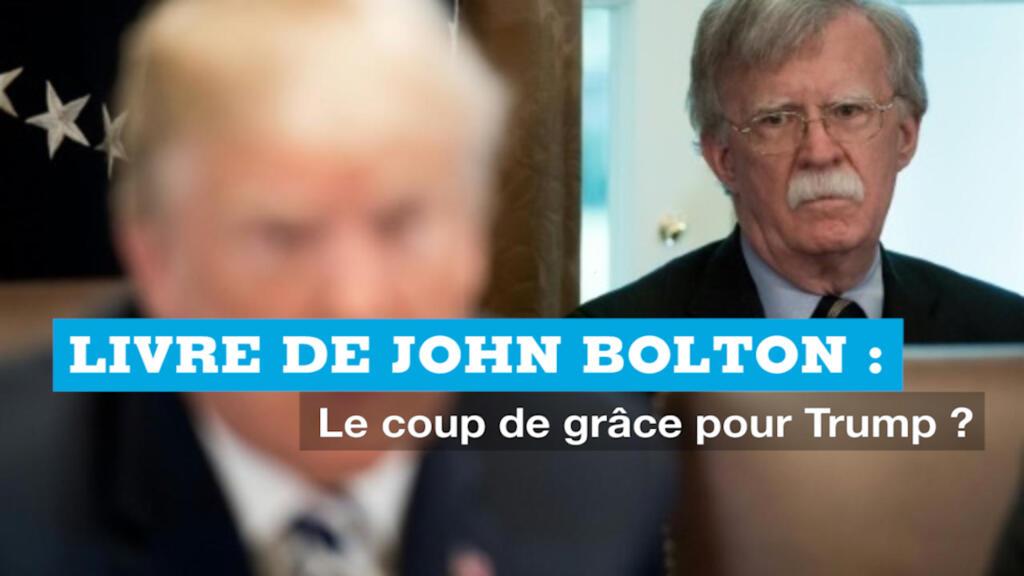 Le livre explosif de John Bolton... Coup de grâce pour Donald Trump ?